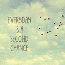 If today is not going the way you would like you can take heart, for tomorrow offers another chance.  Another chance for joy, another chance for success, another chance for......